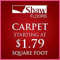 Love your Floors! Shaw carpet starting at $1.79 sq ft